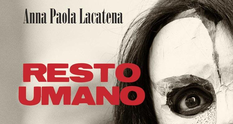 """""""RESTO UMANO"""" di Anna Paola Lacatena"""